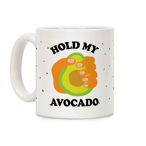 Hold My Avocado Coffee Mug