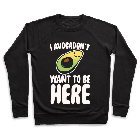 I Avocadon't Want To Be Here White Print Pullover