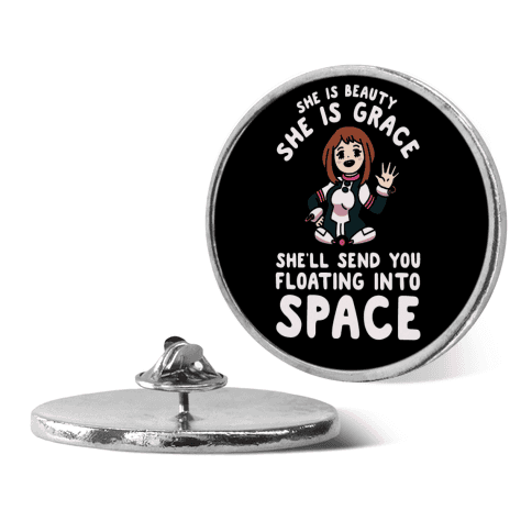She is Beauty She is Grace, She'll Send You Floating into Space Uraraka pin