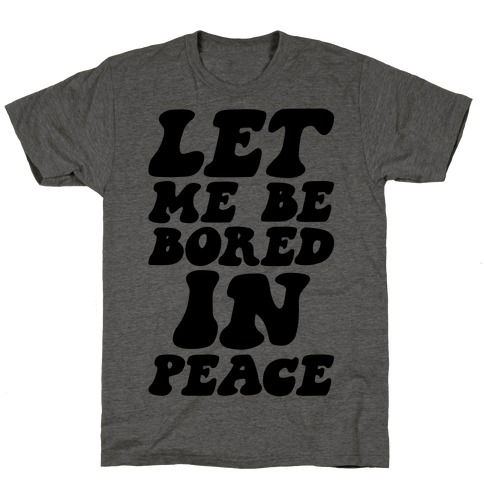 Let Me Be Bored In Peace T-Shirt