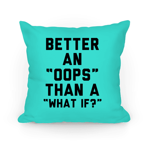 Better An Oops Than a What If Pillow