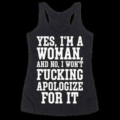Yes, I'm a Woman, And No, I Won't F***ing Apologize For It Racerback Tank Top