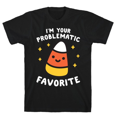 I'm Your Problematic Favorite Candy Corn T-Shirt