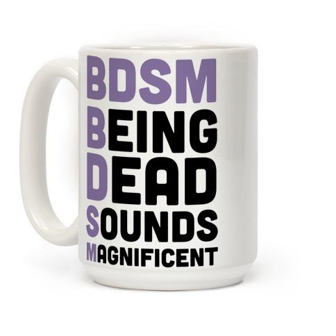 BDSM - Being Dead Sounds Magnificent Coffee Mug