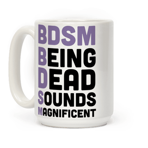 BDSM - Being Dead Sounds Magnificent Coffee Mug