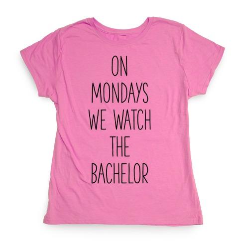 On Mondays We Watch the Bachelor Womens T-Shirt
