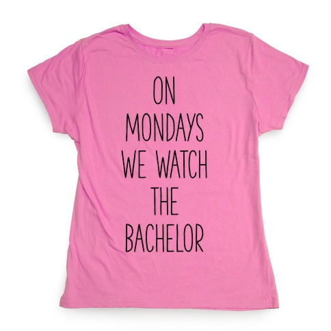 On Mondays We Watch the Bachelor Womens T-Shirt
