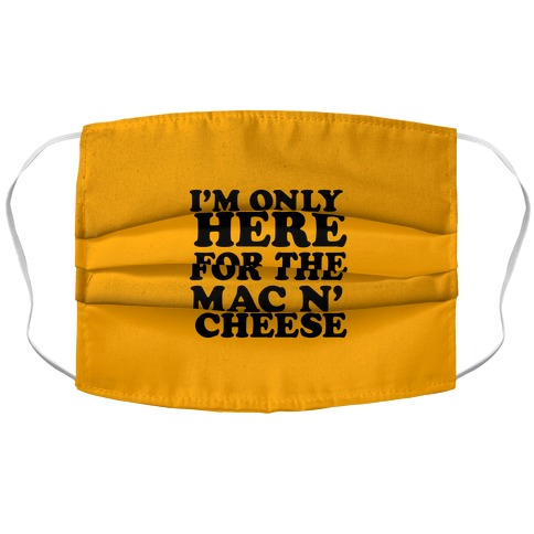 I'm Only Here For the Mac N' Cheese Accordion Face Mask
