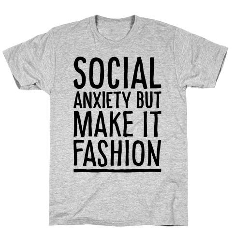 Social Anxiety But Make It Fashion T-Shirt