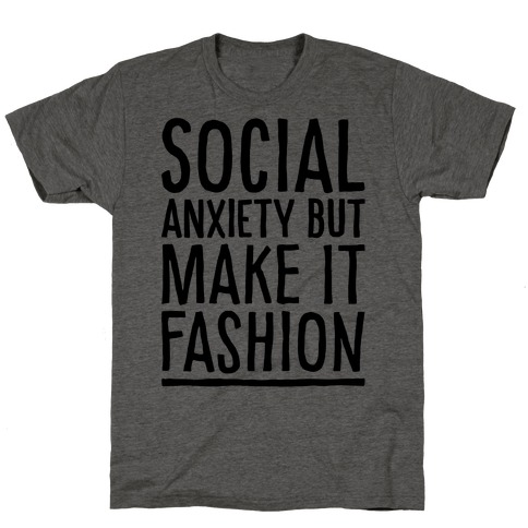 Social Anxiety But Make It Fashion T-Shirt