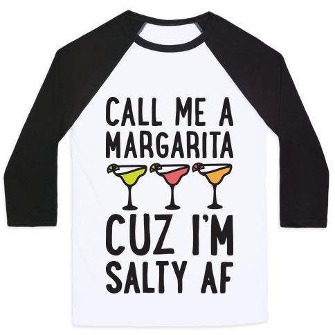 Call Me A Margarita Cuz I'm Salty AF Baseball Tee