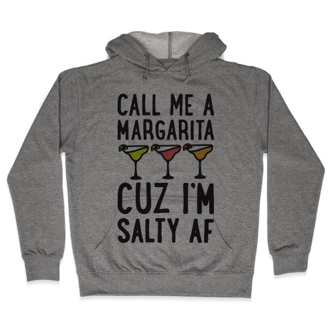 Call Me A Margarita Cuz I'm Salty AF Hooded Sweatshirt