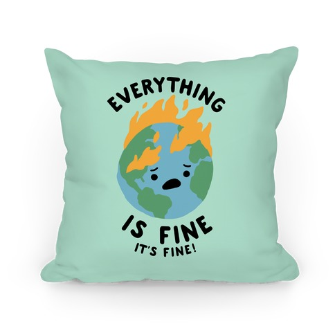 Everything Is Fine It's Fine Pillow