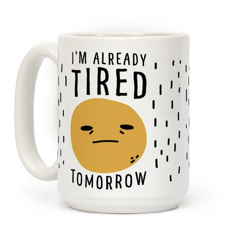 I'm Already Tired Tomorrow Coffee Mug