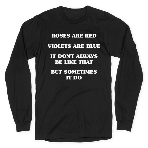 Sometimes It Be Like That Poem Long Sleeve T-Shirt