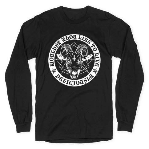 Black Philip: Wouldst Thou Like To Live Deliciously Long Sleeve T-Shirt