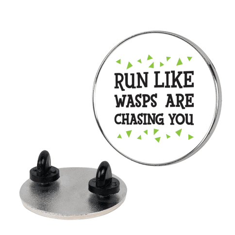 Run Like Wasps Are Chasing You Pin