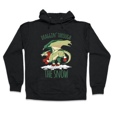 Draggin' Through The Snow Hooded Sweatshirt