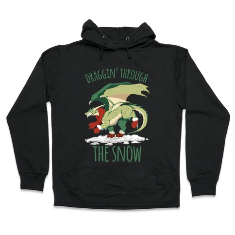 Draggin' Through The Snow Hooded Sweatshirt