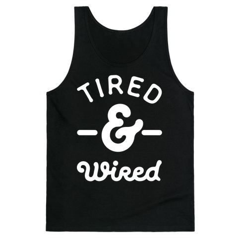 Tired & Wired Tank Top