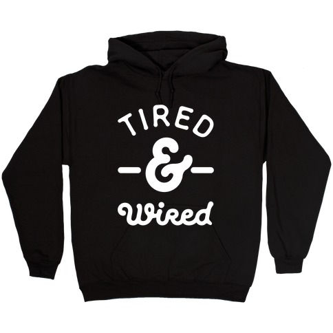 Tired & Wired Hooded Sweatshirt