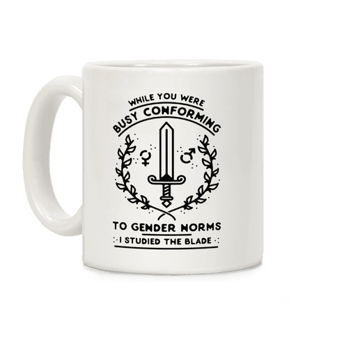 While You Were Busy Conforming to Gender Norms Coffee Mug
