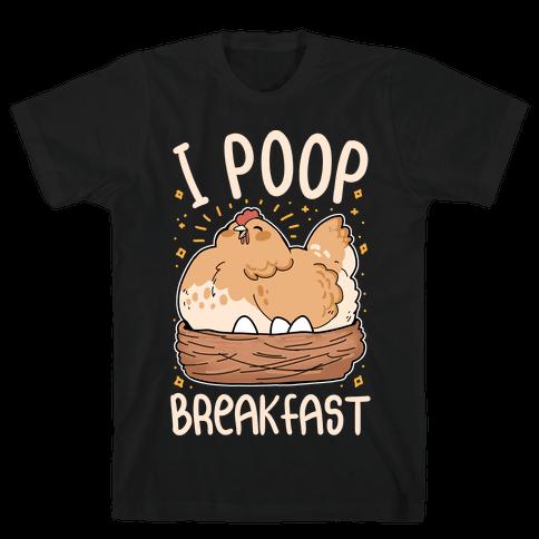 I Poop Breakfast Mens/Unisex T-Shirt