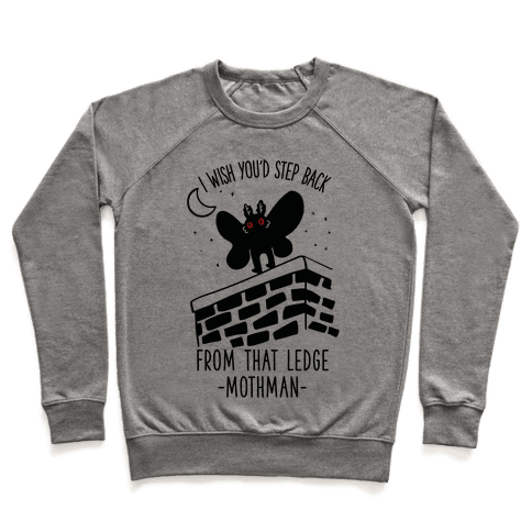 I Wish You'd Step Back From That Ledge Mothman Pullover