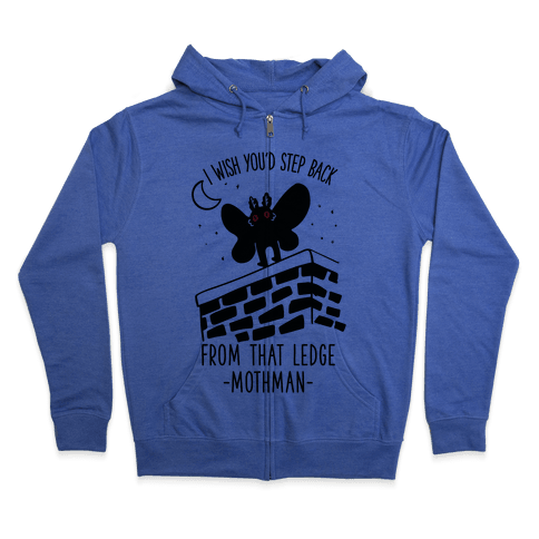 I Wish You'd Step Back From That Ledge Mothman Zip Hoodie