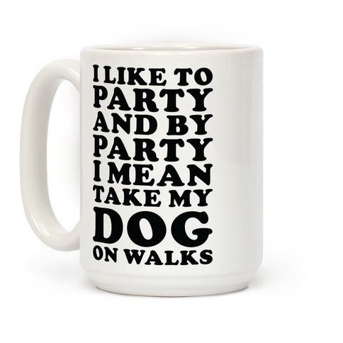 By Party I Mean Take My Dog On Walks Coffee Mug