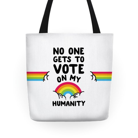 No One Gets to Vote On My Humanity Tote