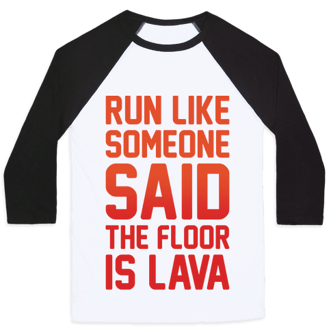 Run Like Someone Said The Floor Is Lava  Baseball Tee