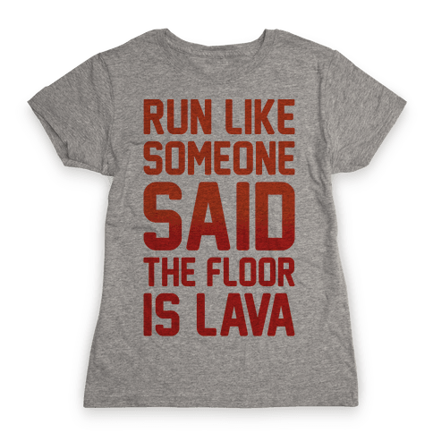 Run Like Someone Said The Floor Is Lava  Womens T-Shirt