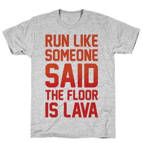 Run Like Someone Said The Floor Is Lava  Mens T-Shirt