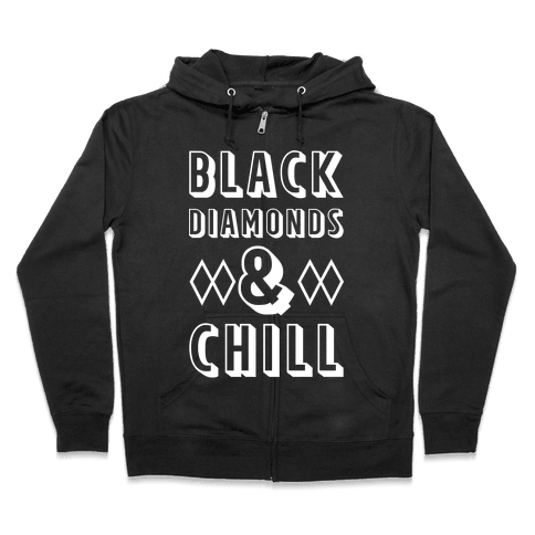 Black Diamonds and Chill Zip Hoodie