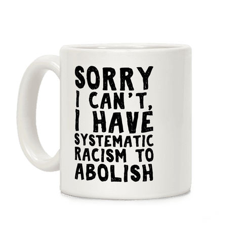 Sorry I Can't, I Have Systematic Racism To Abolish Coffee Mug