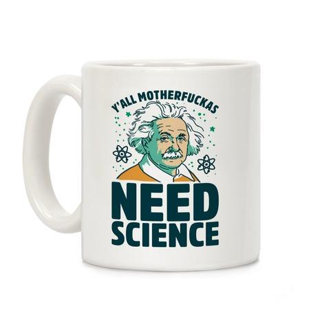 Y'all MotherF***as Need Science (Einstein) Coffee Mug