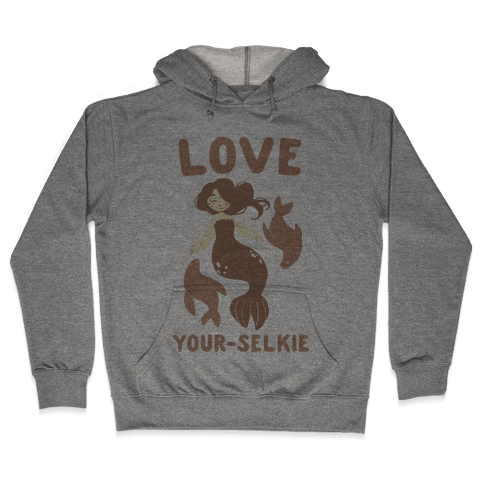 Love Your-Selkie Hooded Sweatshirt