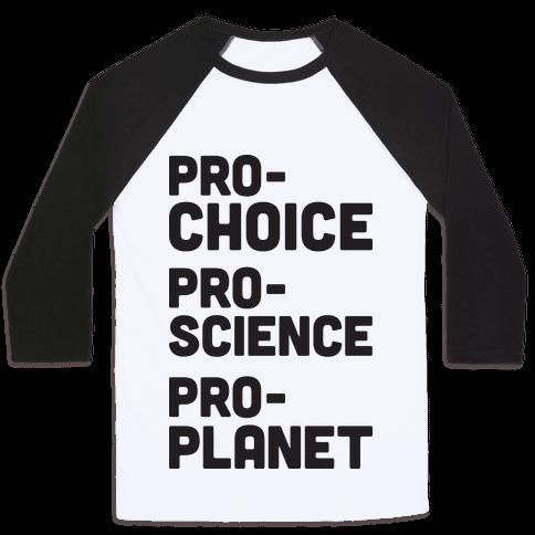 Pro-Choice Pro-Science Pro-Planet Baseball Tee