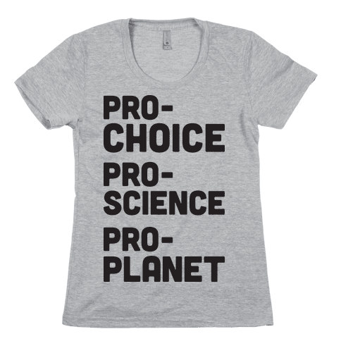 Pro-Choice Pro-Science Pro-Planet Womens T-Shirt