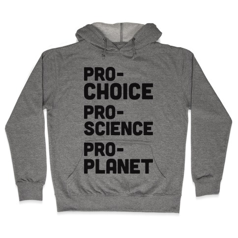 Pro-Choice Pro-Science Pro-Planet Hooded Sweatshirt