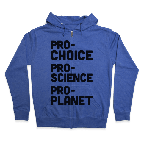 Pro-Choice Pro-Science Pro-Planet Zip Hoodie