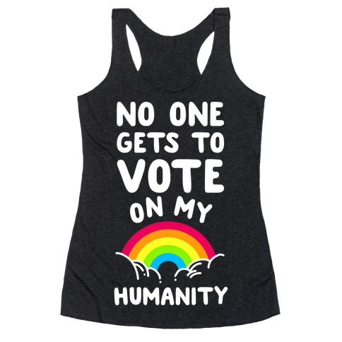 No One Gets to Vote On My Humanity Racerback Tank Top