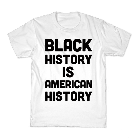Black History Is American History Kids T-Shirt