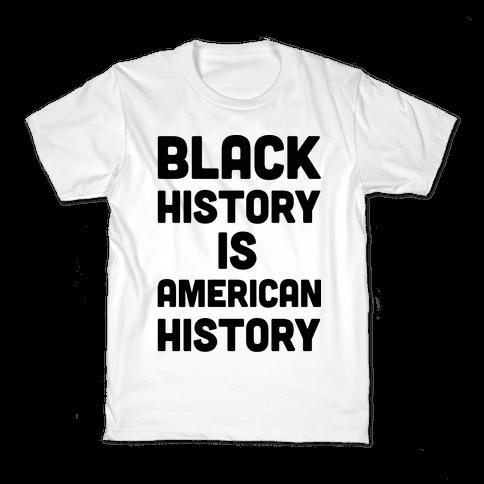 Black History Is American History Kids T-Shirt