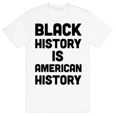 Black History Is American History T-Shirt