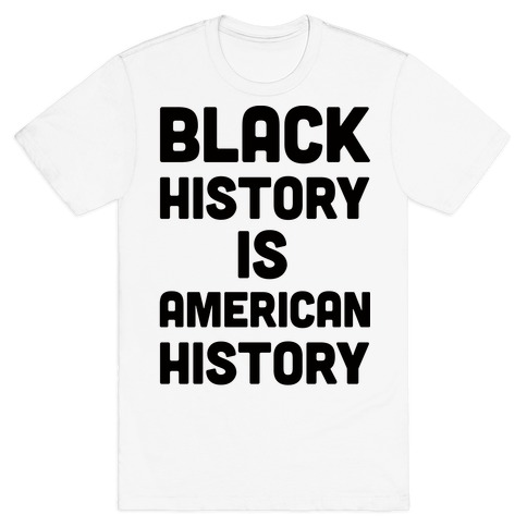 Black History Is American History T-Shirt