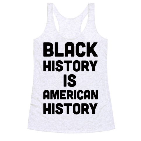 Black History Is American History Racerback Tank Top