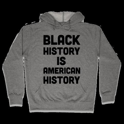 Black History Is American History Hooded Sweatshirt