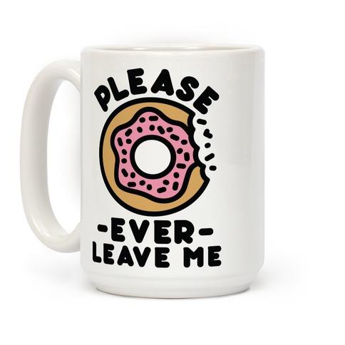Please Donut Ever Leave Me Coffee Mug